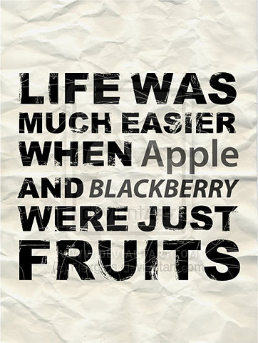Life was much easier when blackberry and Apple were just fruits